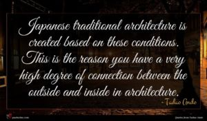 Tadao Ando quote : Japanese traditional architecture is ...