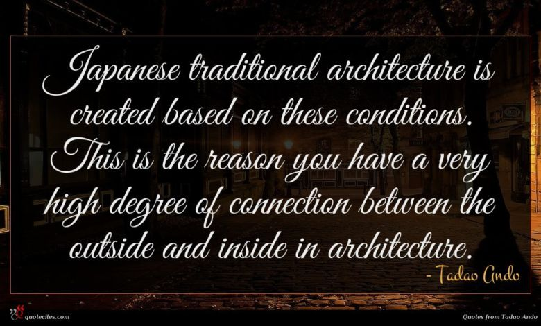 Photo of Tadao Ando quote : Japanese traditional architecture is …