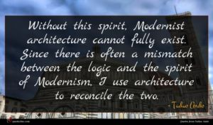 Tadao Ando quote : Without this spirit Modernist ...