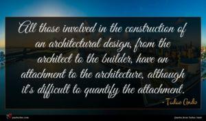 Tadao Ando quote : All those involved in ...