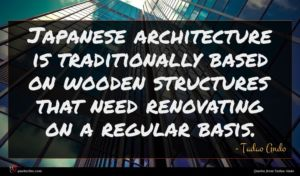 Tadao Ando quote : Japanese architecture is traditionally ...