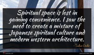 Tadao Ando quote : Spiritual space is lost ...