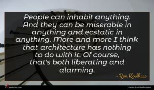 Rem Koolhaas quote : People can inhabit anything ...
