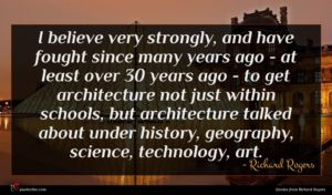 Richard Rogers quote : I believe very strongly ...