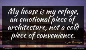 Luis Barragan quote : My house is my ...