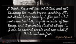 Kristen Stewart quote : I think I'm a ...