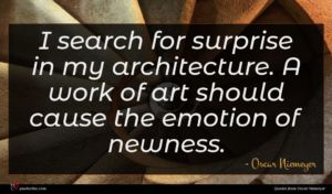 Oscar Niemeyer quote : I search for surprise ...