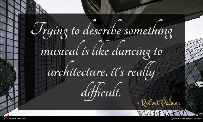 Trying to describe something musical is like dancing to architecture, it's really difficult.