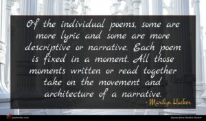 Marilyn Hacker quote : Of the individual poems ...