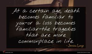 Jessica Lange quote : At a certain age ...