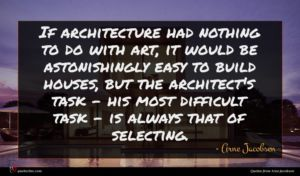 Arne Jacobsen quote : If architecture had nothing ...