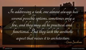 Arne Jacobsen quote : In addressing a task ...