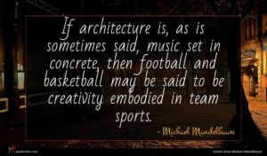 Michael Mandelbaum quote : If architecture is as ...