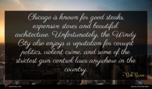 Bob Barr quote : Chicago is known for ...