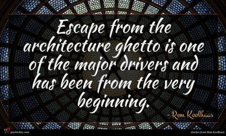 Photo of Rem Koolhaas quote : Escape from the architecture …