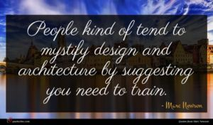 Marc Newson quote : People kind of tend ...