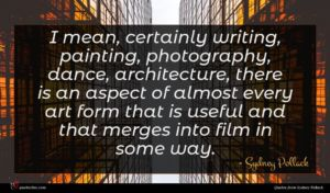 Sydney Pollack quote : I mean certainly writing ...