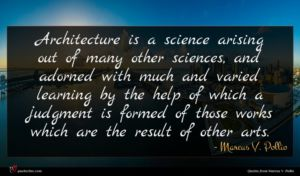 Marcus V. Pollio quote : Architecture is a science ...