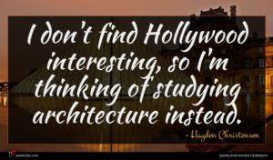 Hayden Christensen quote : I don't find Hollywood ...