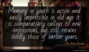 Charlotte Bronte quote : Memory in youth is ...
