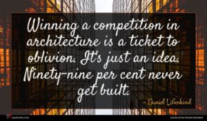 Daniel Libeskind quote : Winning a competition in ...