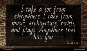 Alex Winter quote : I take a lot ...