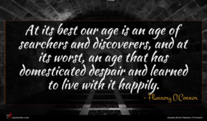 Flannery O'Connor quote : At its best our ...