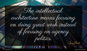 Jay Chiat quote : The intellectual architecture means ...