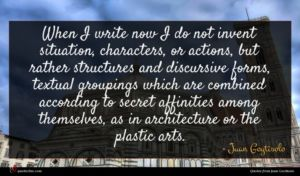 Juan Goytisolo quote : When I write now ...