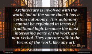 Thom Mayne quote : Architecture is involved with ...