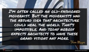 Thom Mayne quote : I'm often called an ...
