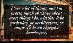 Gates McFadden quote : I love a lot ...