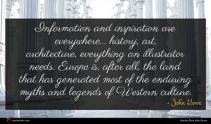 John Howe quote : Information and inspiration are ...