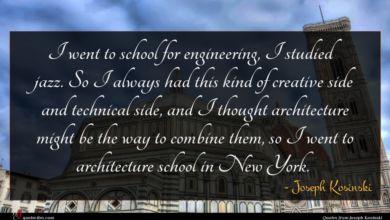 Photo of Joseph Kosinski quote : I went to school …