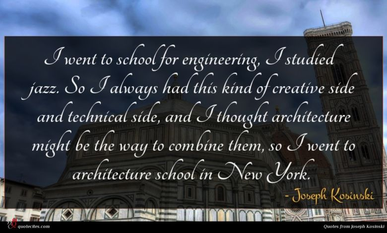 I went to school for engineering, I studied jazz. So I always had this kind of creative side and technical side, and I thought architecture might be the way to combine them, so I went to architecture school in New York.
