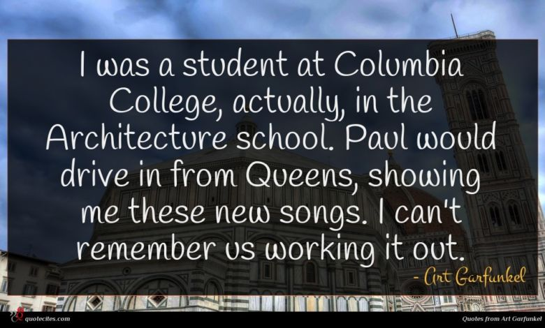 I was a student at Columbia College, actually, in the Architecture school. Paul would drive in from Queens, showing me these new songs. I can't remember us working it out.