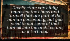 Frank Stella quote : Architecture can't fully represent ...