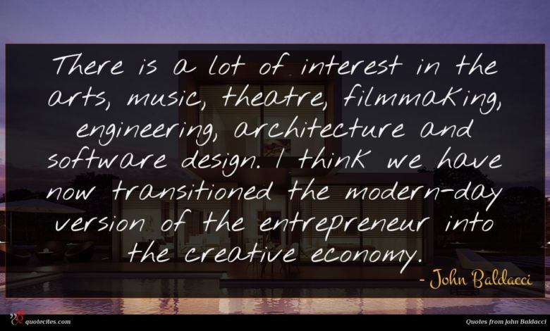 There is a lot of interest in the arts, music, theatre, filmmaking, engineering, architecture and software design. I think we have now transitioned the modern-day version of the entrepreneur into the creative economy.