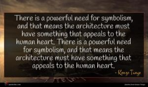 Kenzo Tange quote : There is a powerful ...
