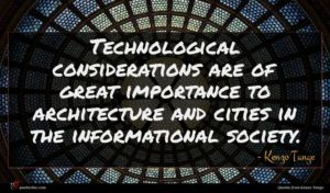 Kenzo Tange quote : Technological considerations are of ...