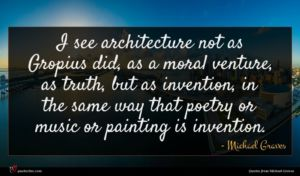 Michael Graves quote : I see architecture not ...
