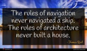 Thomas Reid quote : The rules of navigation ...