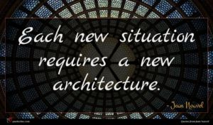 Jean Nouvel quote : Each new situation requires ...