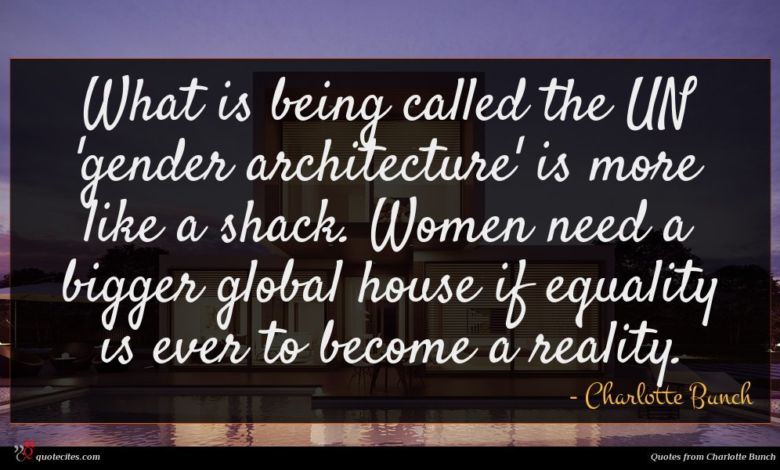What is being called the UN 'gender architecture' is more like a shack. Women need a bigger global house if equality is ever to become a reality.