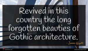 James Wyatt quote : Revived in this country ...