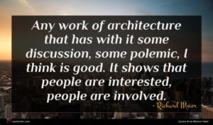 Richard Meier quote : Any work of architecture ...