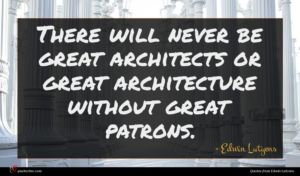 Edwin Lutyens quote : There will never be ...