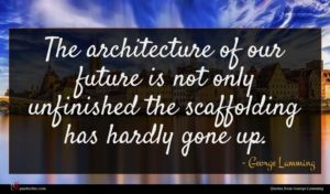 George Lamming quote : The architecture of our ...