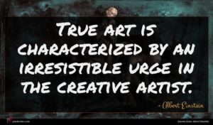 Albert Einstein quote : True art is characterized ...