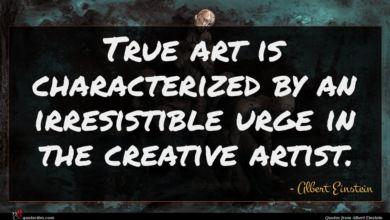 Photo of Albert Einstein quote : True art is characterized …